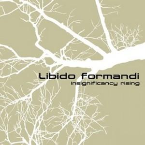 LIBIDO FORMANDI - Insignificancy Rising